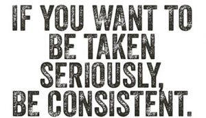 if you watn to be taken seriously be consistent